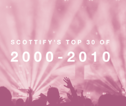 Scottify's Top 30 Songs from 2000 – 2010