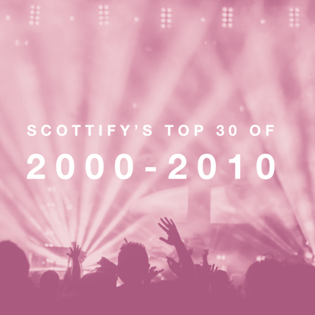 Scottify's Top 30 Songs from 2000 - 2010