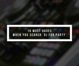 10 Must Haves When You Search 'DJ for Party'